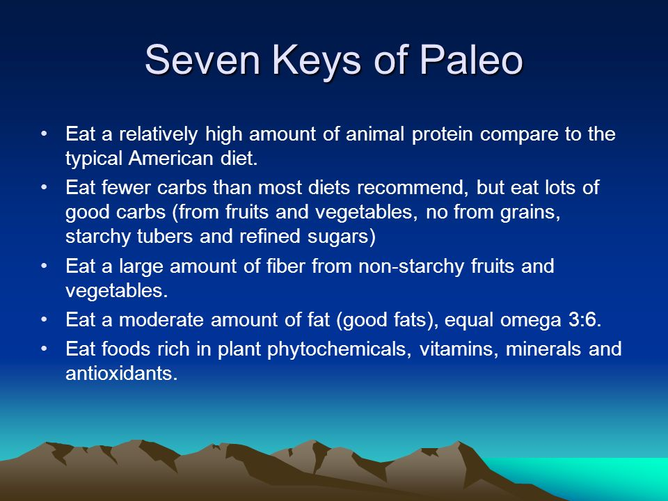 Seven Keys of Paleo Eat a relatively high amount of animal protein compare to the typical American diet.