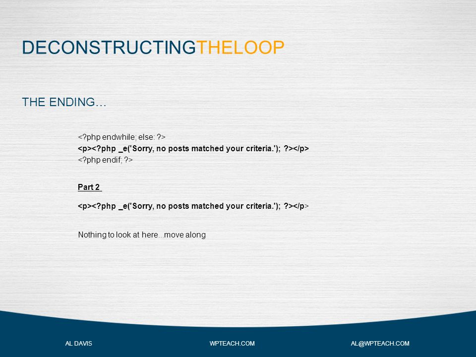DECONSTRUCTINGTHELOOP AL DAVIS WPTEACH.COM AL@WPTEACH.COM THE ENDING… Part 2 Nothing to look at here...move along