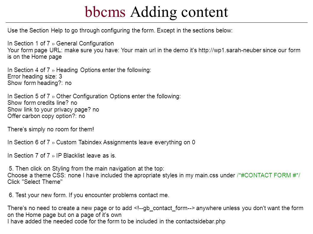bbcms Adding content Use the Section Help to go through configuring the form.