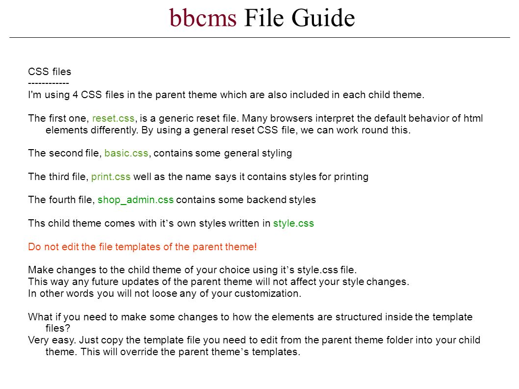bbcms File Guide CSS files I m using 4 CSS files in the parent theme which are also included in each child theme.