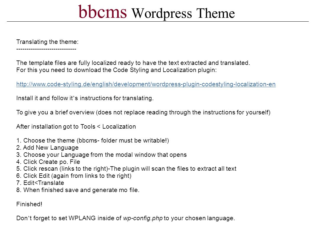 bbcms Wordpress Theme Translating the theme: The template files are fully localized ready to have the text extracted and translated.