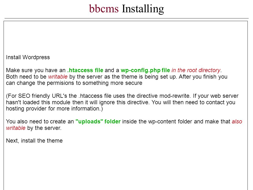 bbcms Installing Install Wordpress Make sure you have an.htaccess file and a wp-config.php file in the root directory.