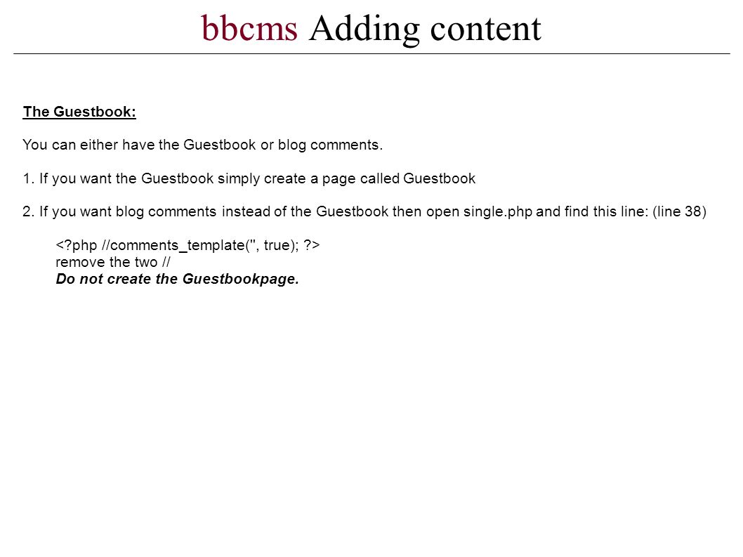 bbcms Adding content The Guestbook: You can either have the Guestbook or blog comments.