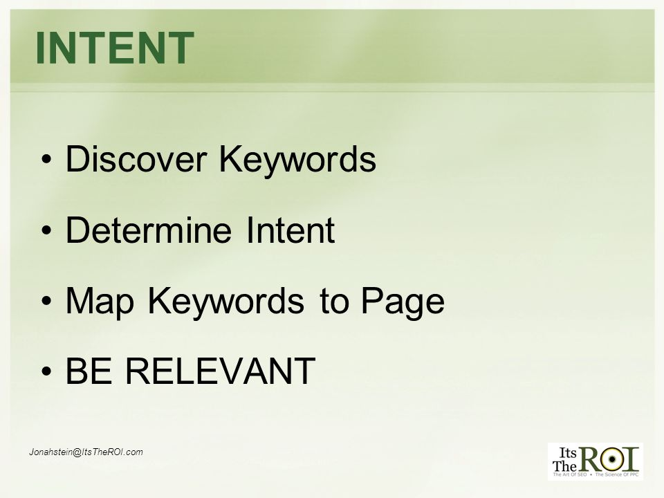INTENT Discover Keywords Determine Intent Map Keywords to Page BE RELEVANT