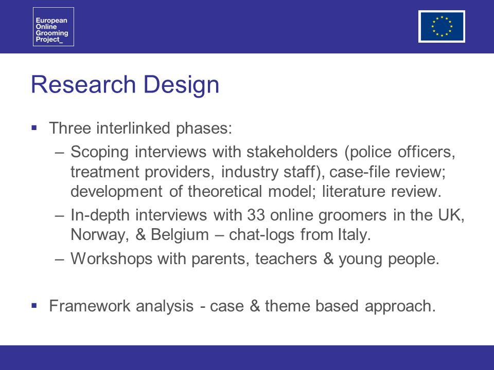 Research Design Three interlinked phases: –Scoping interviews with stakeholders (police officers, treatment providers, industry staff), case-file review; development of theoretical model; literature review.