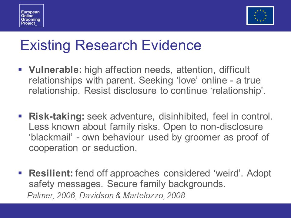 Existing Research Evidence Vulnerable: high affection needs, attention, difficult relationships with parent.