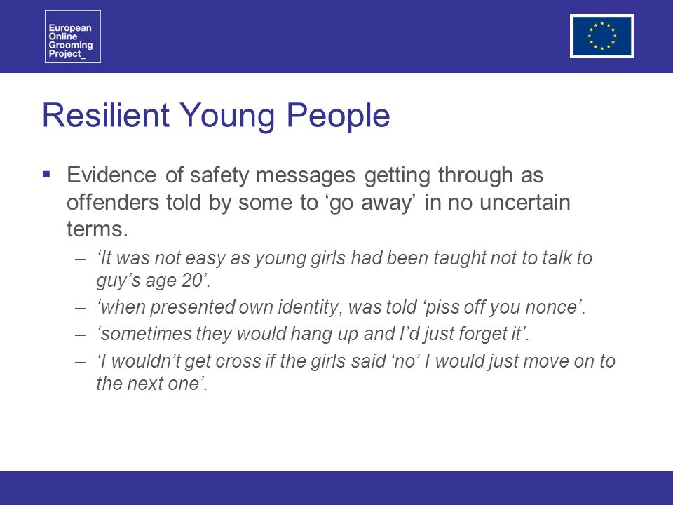 Resilient Young People Evidence of safety messages getting through as offenders told by some to go away in no uncertain terms.