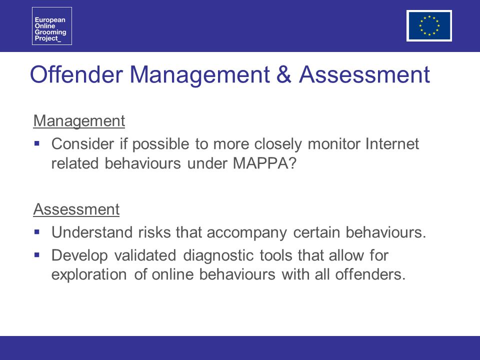 Offender Management & Assessment Management Consider if possible to more closely monitor Internet related behaviours under MAPPA.