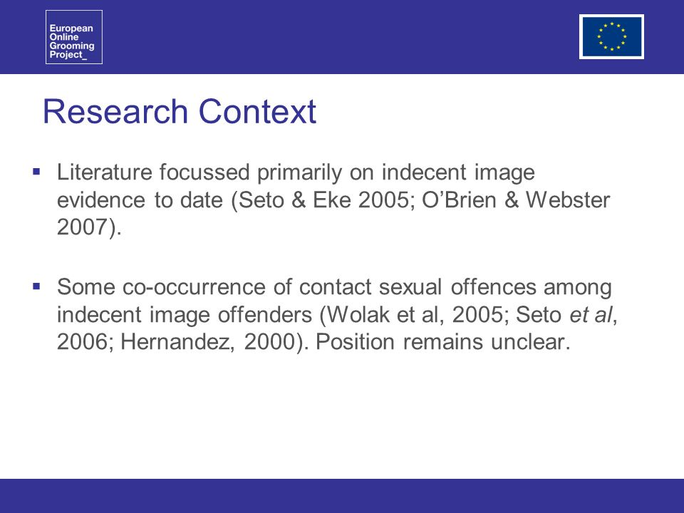 Research Context Literature focussed primarily on indecent image evidence to date (Seto & Eke 2005; OBrien & Webster 2007).