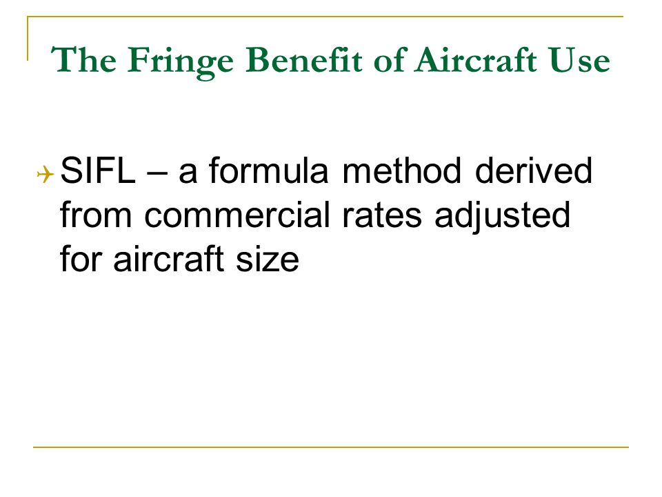 The Fringe Benefit of Aircraft Use SIFL – a formula method derived from commercial rates adjusted for aircraft size