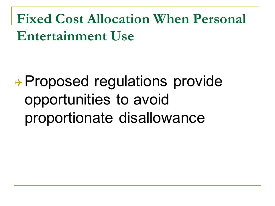 Fixed Cost Allocation When Personal Entertainment Use Proposed regulations provide opportunities to avoid proportionate disallowance