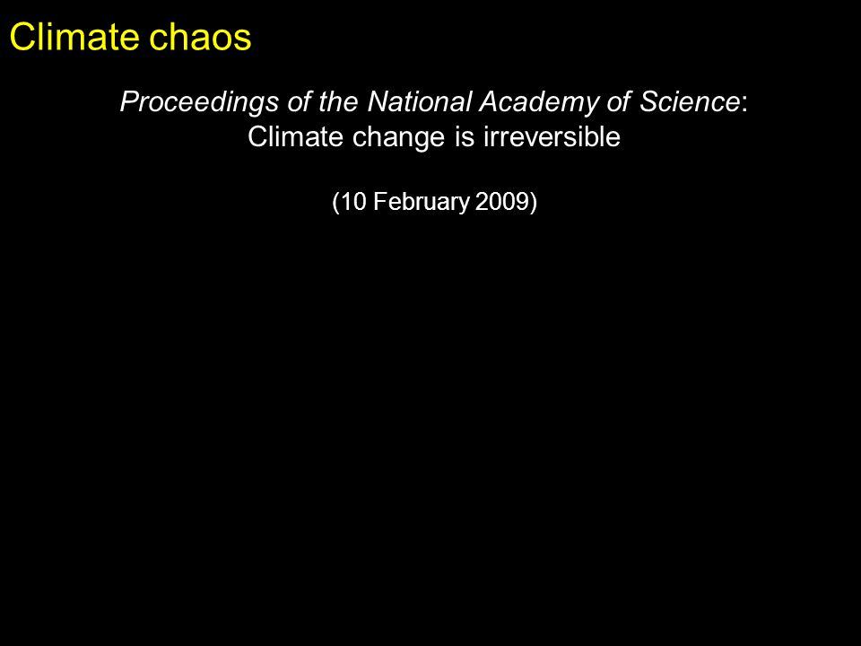 Climate chaos Proceedings of the National Academy of Science: Climate change is irreversible (10 February 2009)