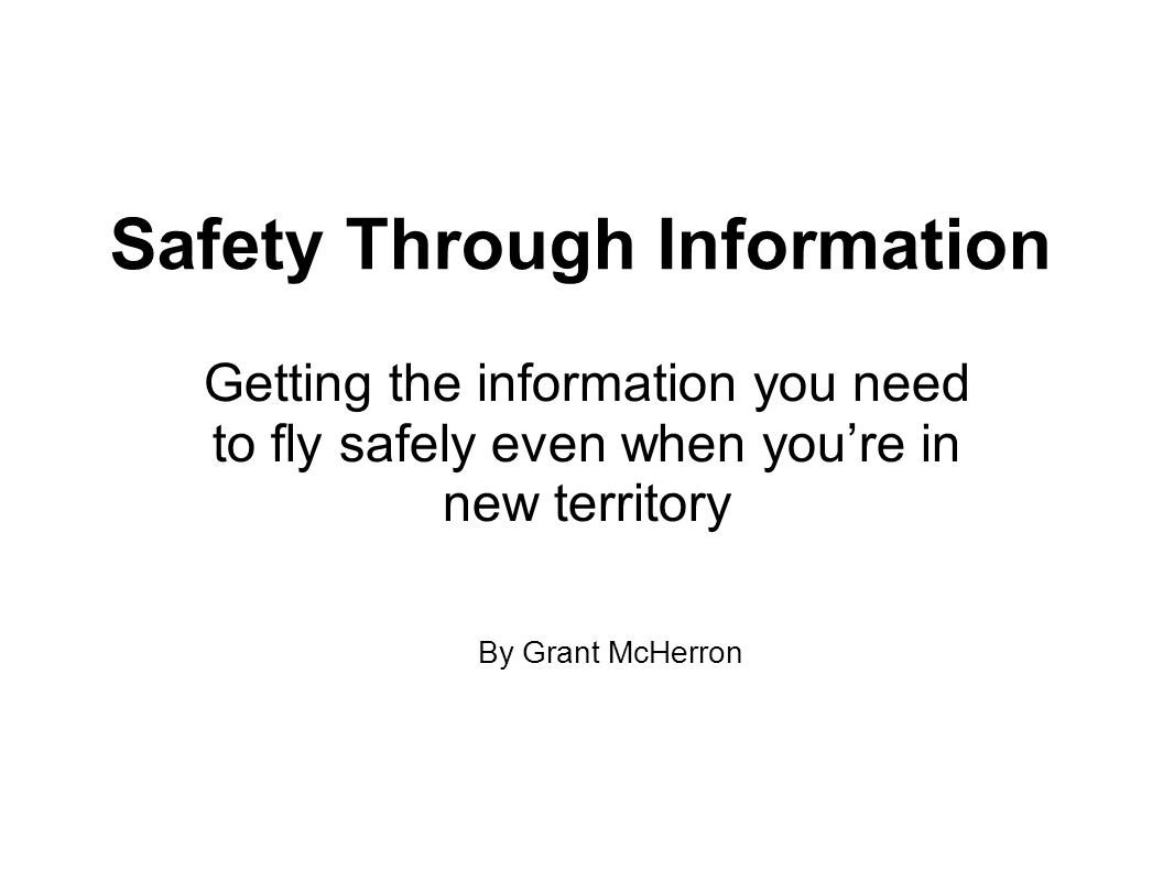 Safety Through Information Getting the information you need to fly safely even when youre in new territory By Grant McHerron