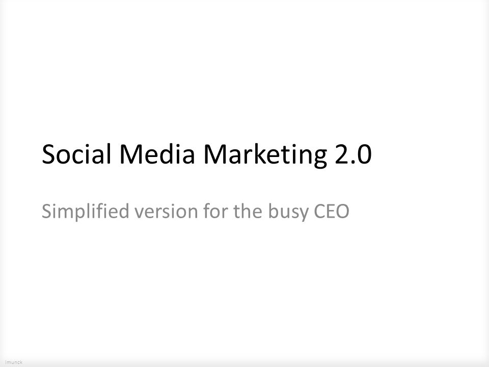 lmunck Social Media Marketing 2.0 Simplified version for the busy CEO