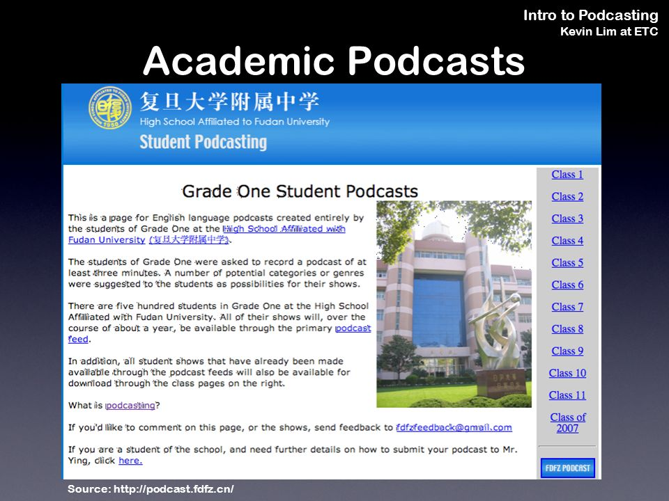 Intro to Podcasting Kevin Lim at ETC Source: http://podcast.fdfz.cn/ Academic Podcasts