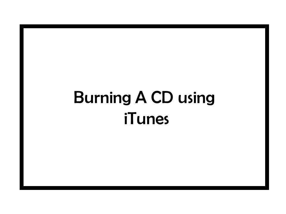 Burning A CD using iTunes