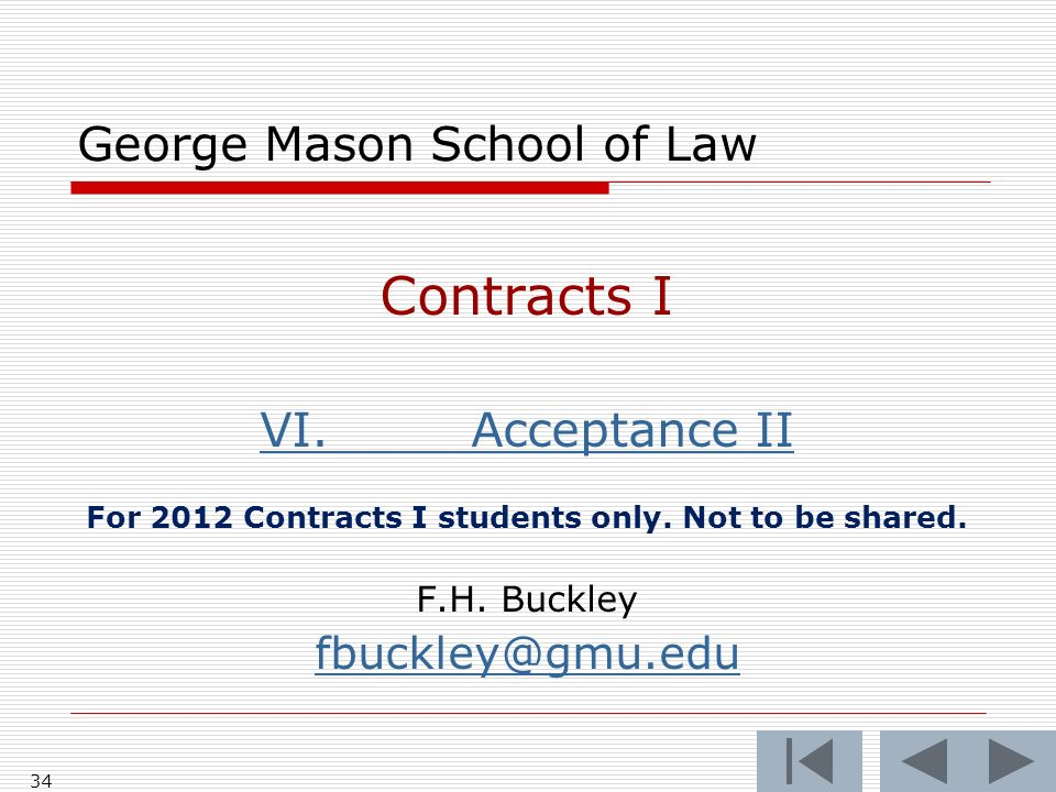 34 George Mason School of Law Contracts I VI.Acceptance II For 2012 Contracts I students only.