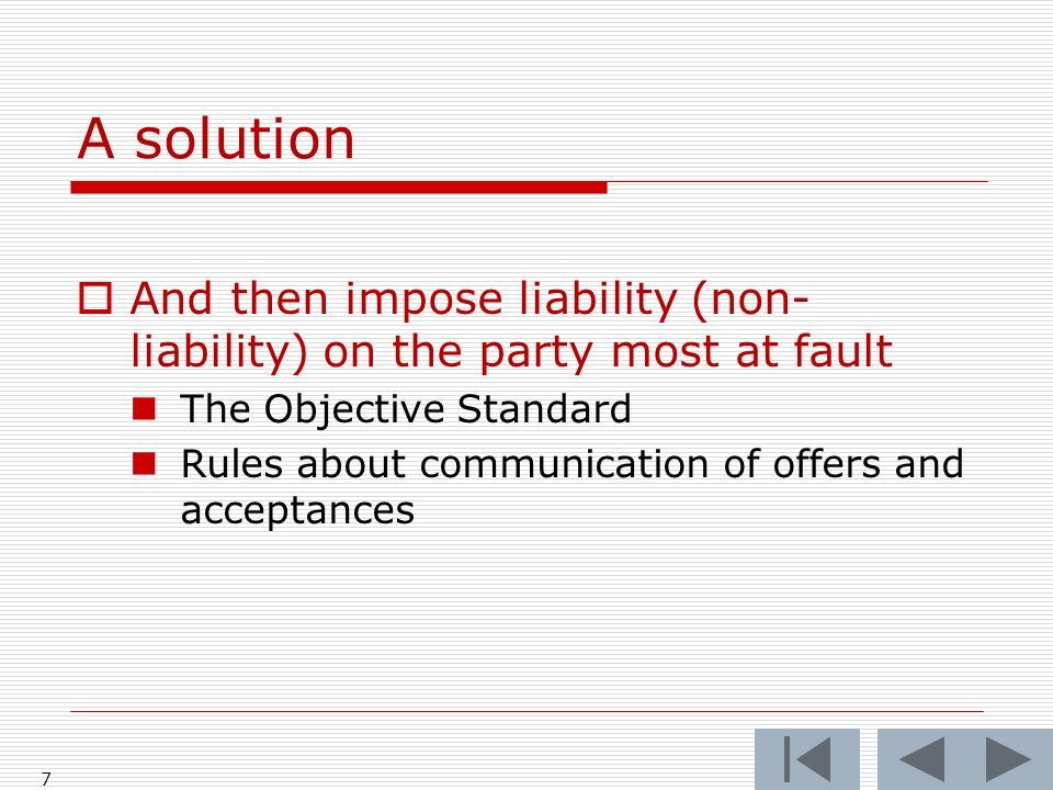 A solution And then impose liability (non- liability) on the party most at fault The Objective Standard Rules about communication of offers and acceptances 7