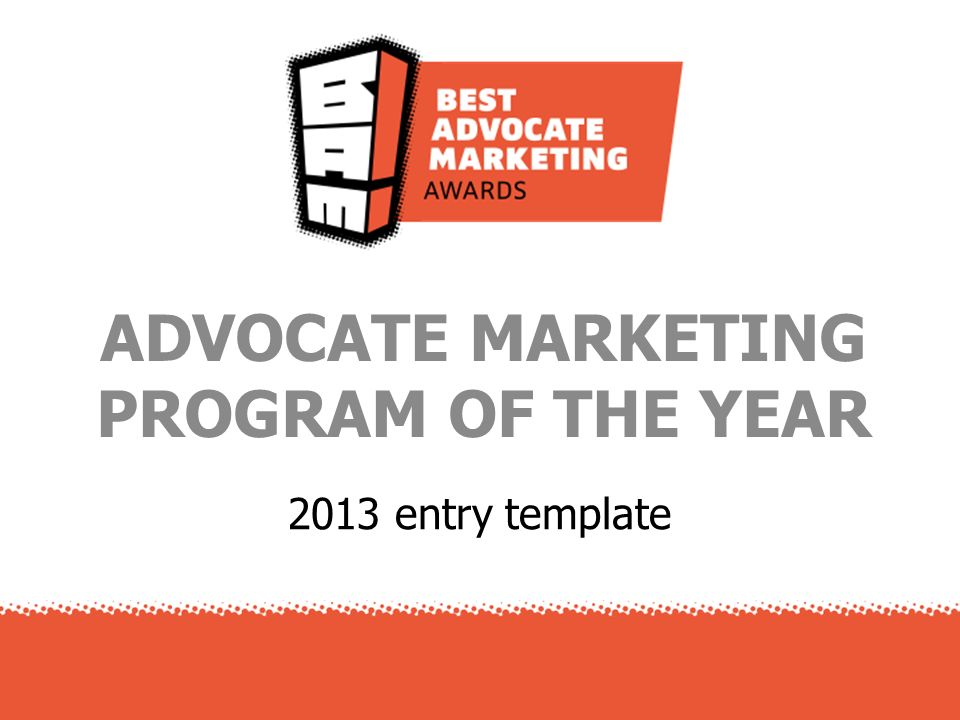 2013 entry template ADVOCATE MARKETING PROGRAM OF THE YEAR