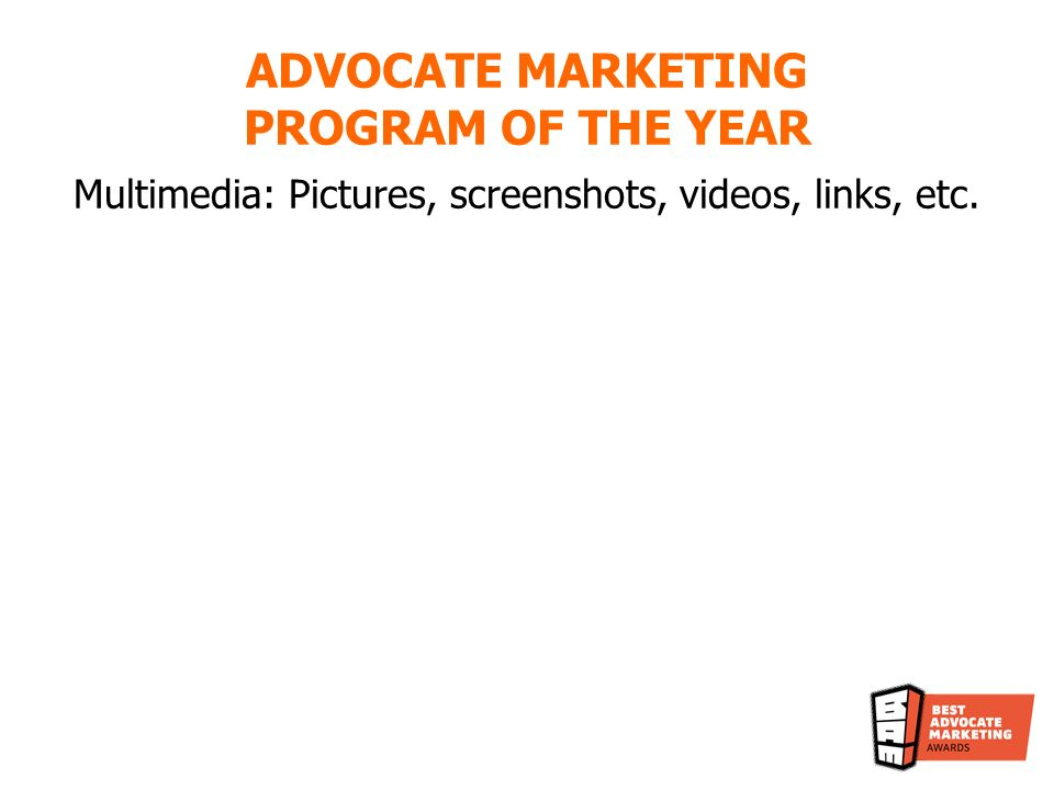 Multimedia: Pictures, screenshots, videos, links, etc. ADVOCATE MARKETING PROGRAM OF THE YEAR