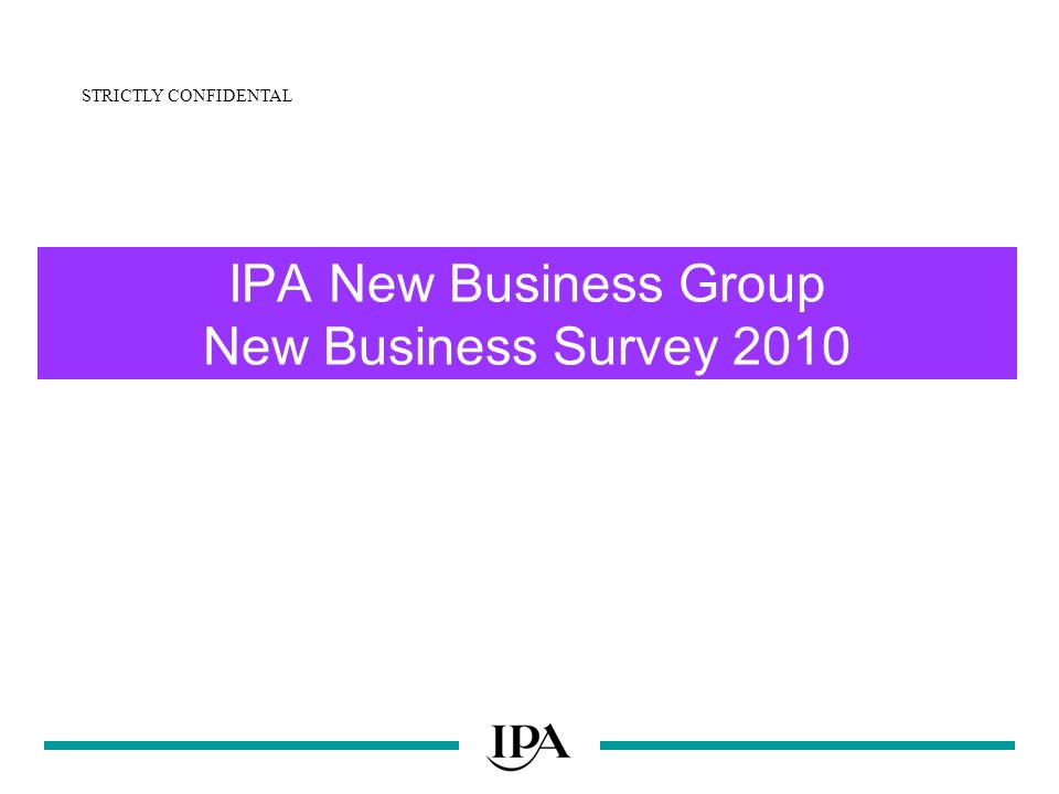 IPA New Business Group New Business Survey 2010 STRICTLY CONFIDENTAL