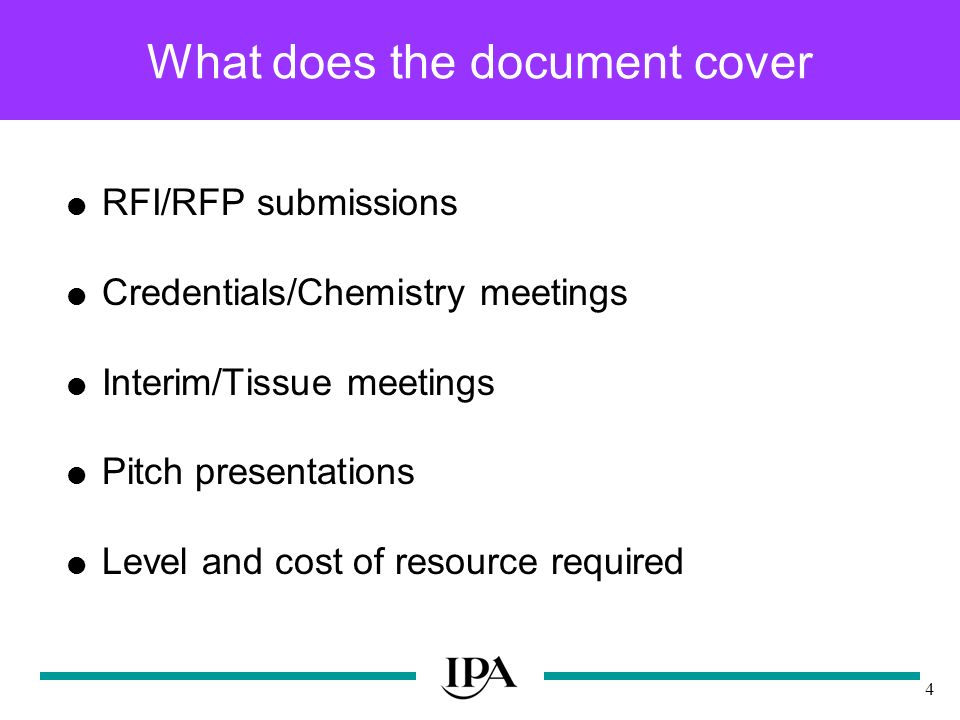 4 What does the document cover RFI/RFP submissions Credentials/Chemistry meetings Interim/Tissue meetings Pitch presentations Level and cost of resource required