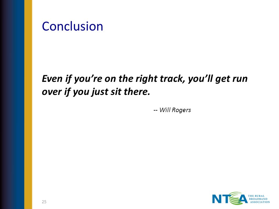 Conclusion Even if youre on the right track, youll get run over if you just sit there.