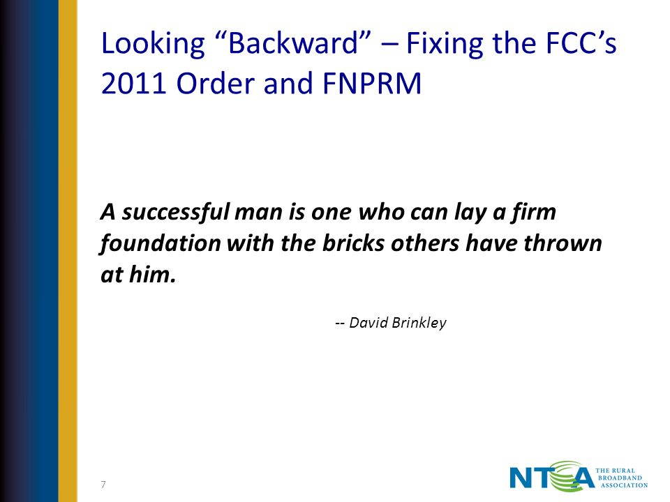 Looking Backward – Fixing the FCCs 2011 Order and FNPRM A successful man is one who can lay a firm foundation with the bricks others have thrown at him.