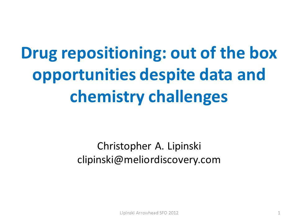 Drug repositioning: out of the box opportunities despite data and chemistry challenges Christopher A.