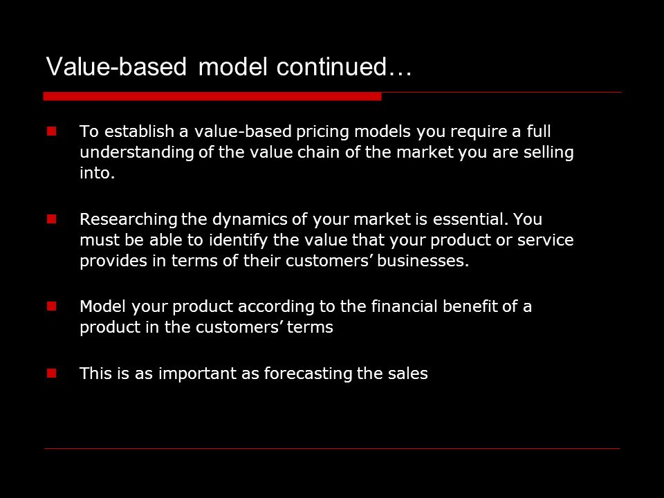 To establish a value-based pricing models you require a full understanding of the value chain of the market you are selling into.