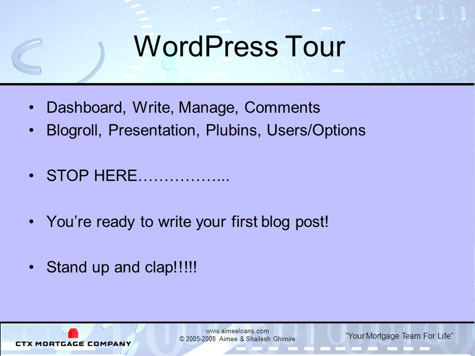 Your Mortgage Team For Life WordPress Tour Dashboard, Write, Manage, Comments Blogroll, Presentation, Plubins, Users/Options STOP HERE……………...