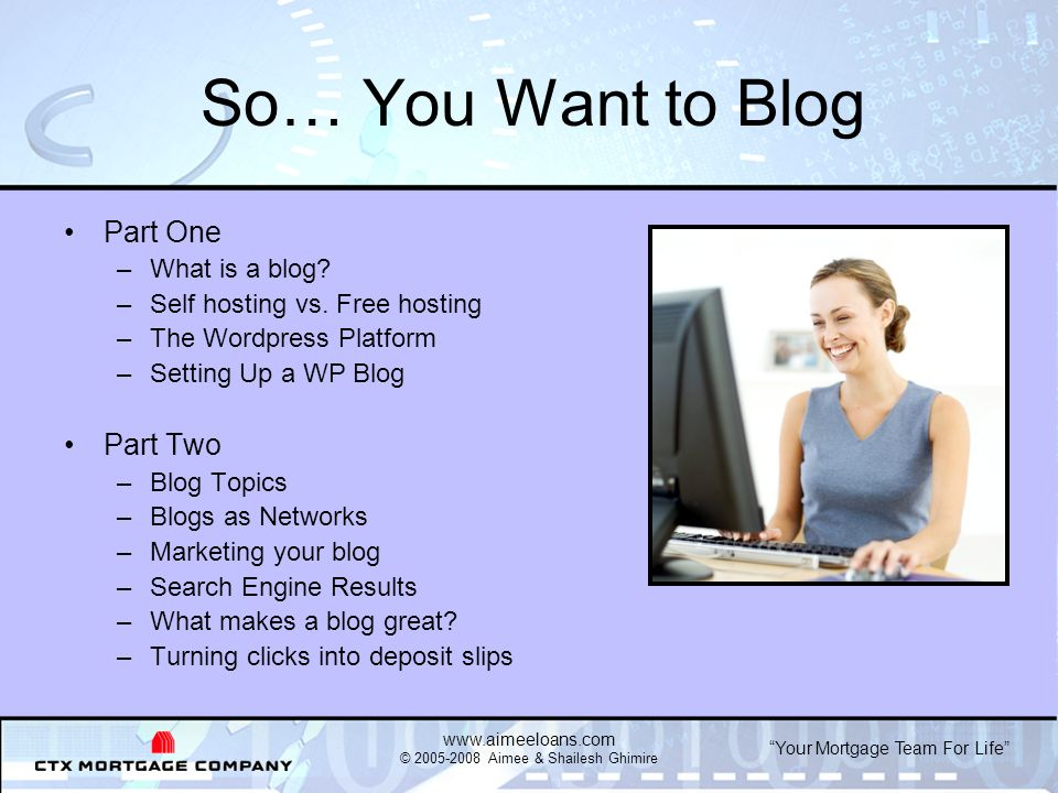 Your Mortgage Team For Life   © Aimee & Shailesh Ghimire So… You Want to Blog Part One –What is a blog.