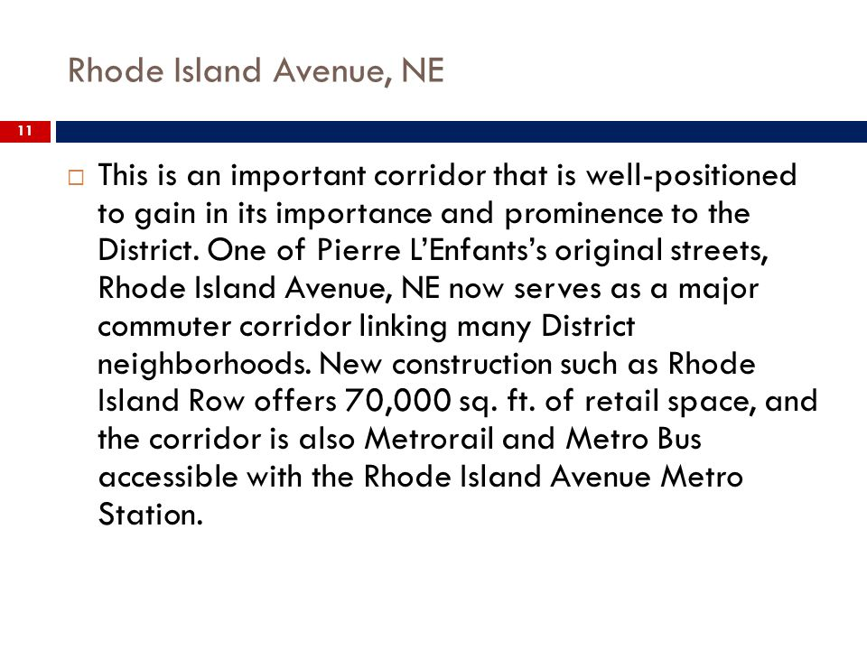 Rhode Island Avenue, NE 11 This is an important corridor that is well-positioned to gain in its importance and prominence to the District.