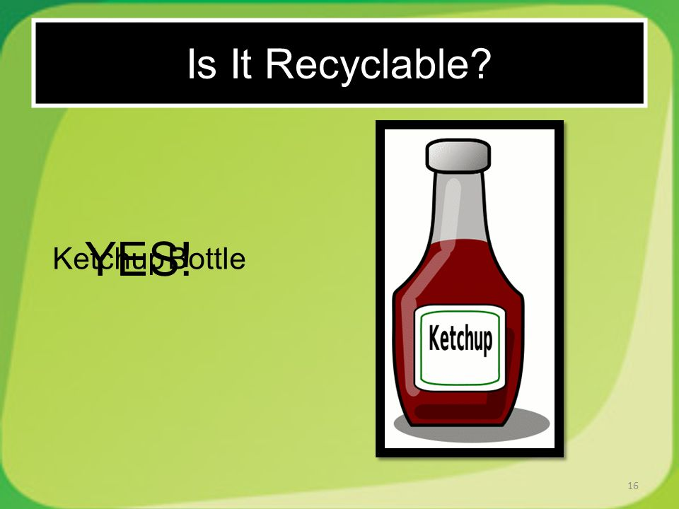 16 Ketchup Bottle YES! Is It Recyclable
