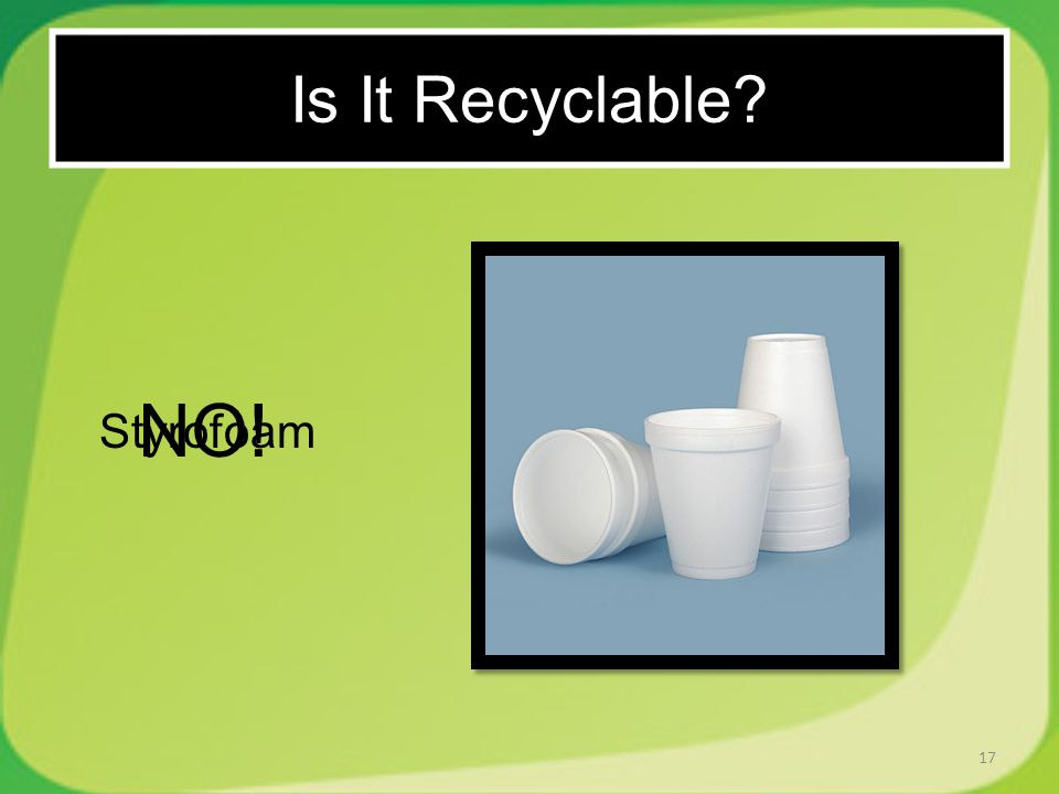 17 Styrofoam NO! Is It Recyclable