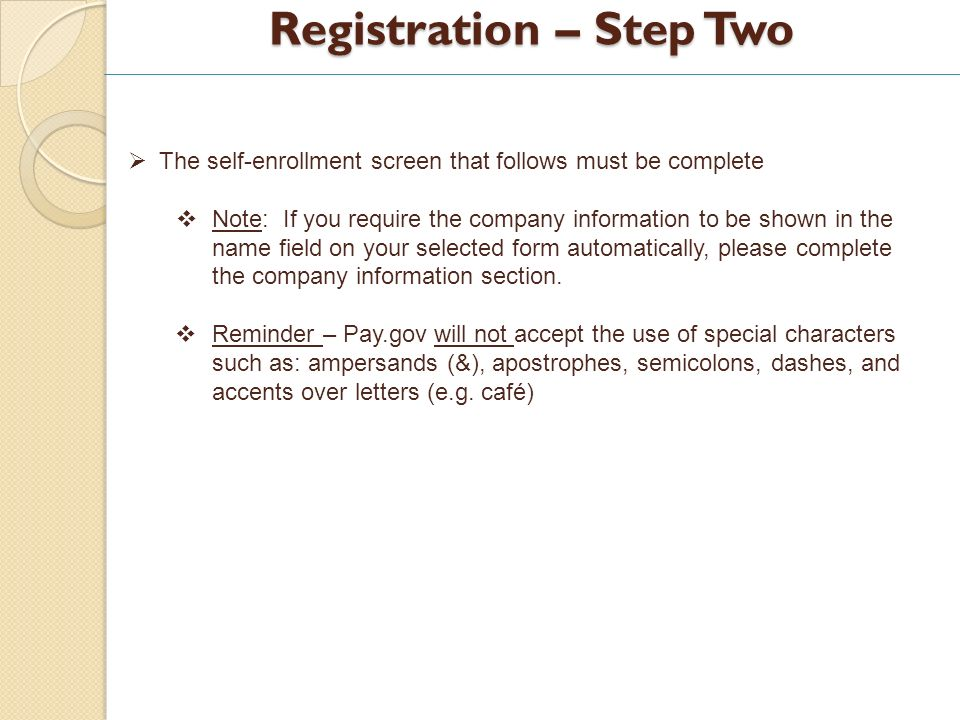 Registration – Step Two The self-enrollment screen that follows must be complete Note: If you require the company information to be shown in the name field on your selected form automatically, please complete the company information section.