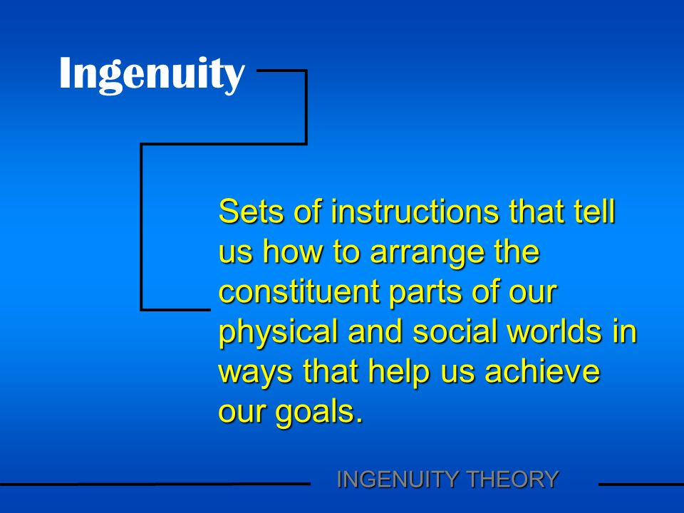 Sets of instructions that tell us how to arrange the constituent parts of our physical and social worlds in ways that help us achieve our goals.