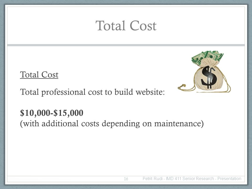 Total Cost Total professional cost to build website: $10,000-$15,000 (with additional costs depending on maintenance) 16 Petrit Rudi - IMD 411 Senior Research - Presentation