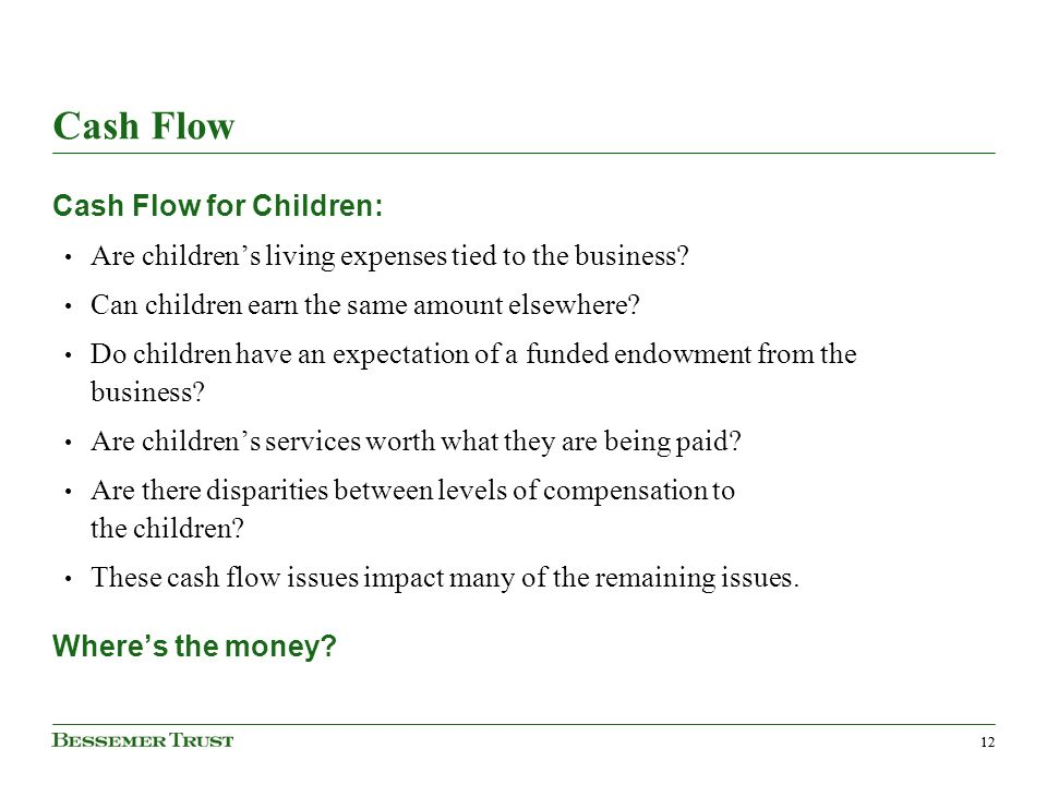12 Cash Flow Cash Flow for Children: Are childrens living expenses tied to the business.