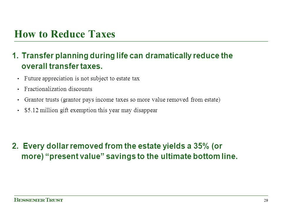 29 How to Reduce Taxes 1.Transfer planning during life can dramatically reduce the overall transfer taxes.