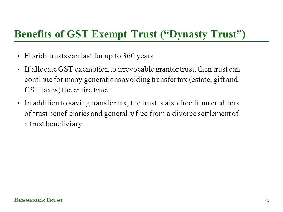 41 Benefits of GST Exempt Trust (Dynasty Trust) Florida trusts can last for up to 360 years.