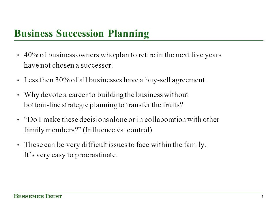 55 Business Succession Planning 40% of business owners who plan to retire in the next five years have not chosen a successor.