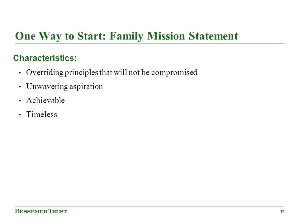 52 One Way to Start: Family Mission Statement Characteristics: Overriding principles that will not be compromised Unwavering aspiration Achievable Timeless