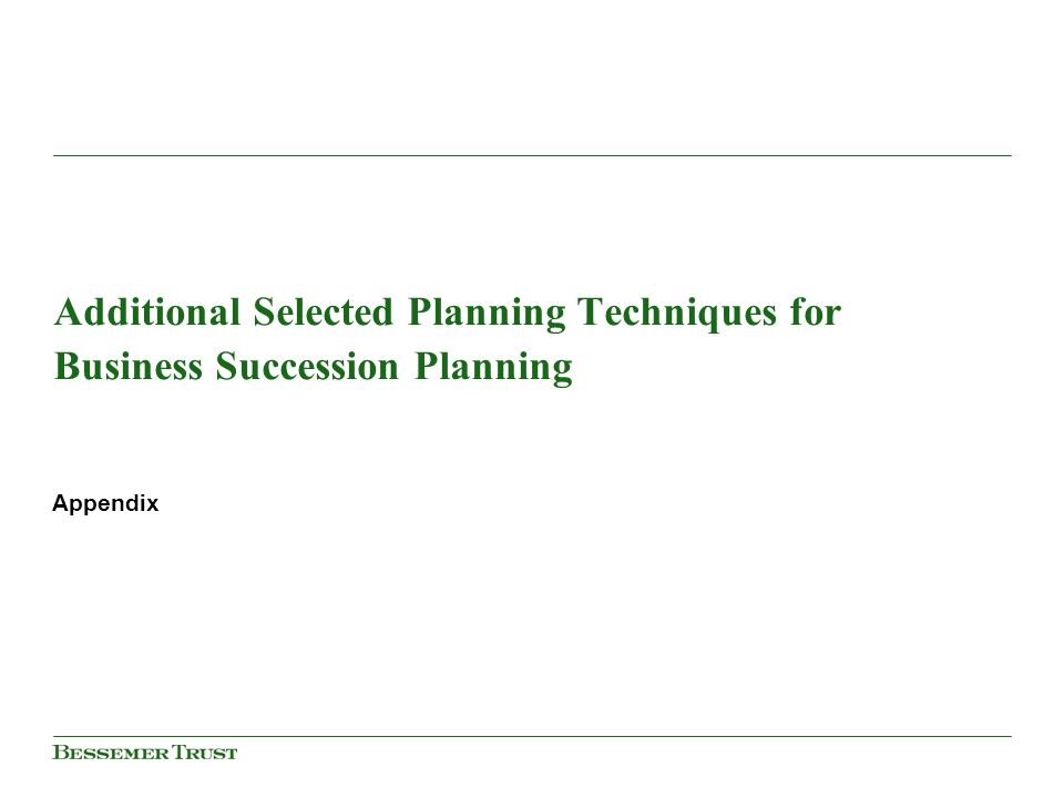 Additional Selected Planning Techniques for Business Succession Planning Appendix
