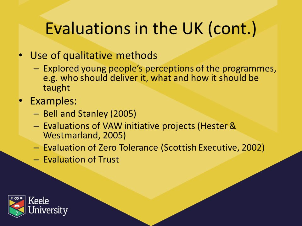 Evaluations in the UK (cont.) Use of qualitative methods – Explored young peoples perceptions of the programmes, e.g.