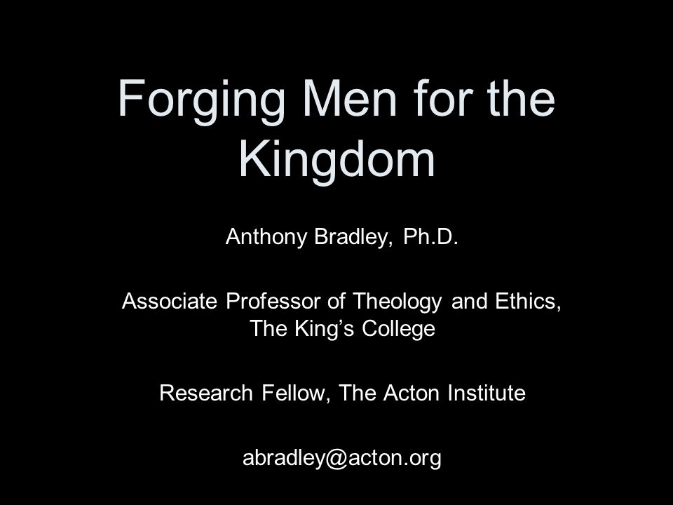 Forging Men for the Kingdom Anthony Bradley, Ph.D.