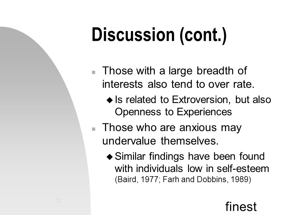 finest 12 Discussion (cont.) n Those with a large breadth of interests also tend to over rate.
