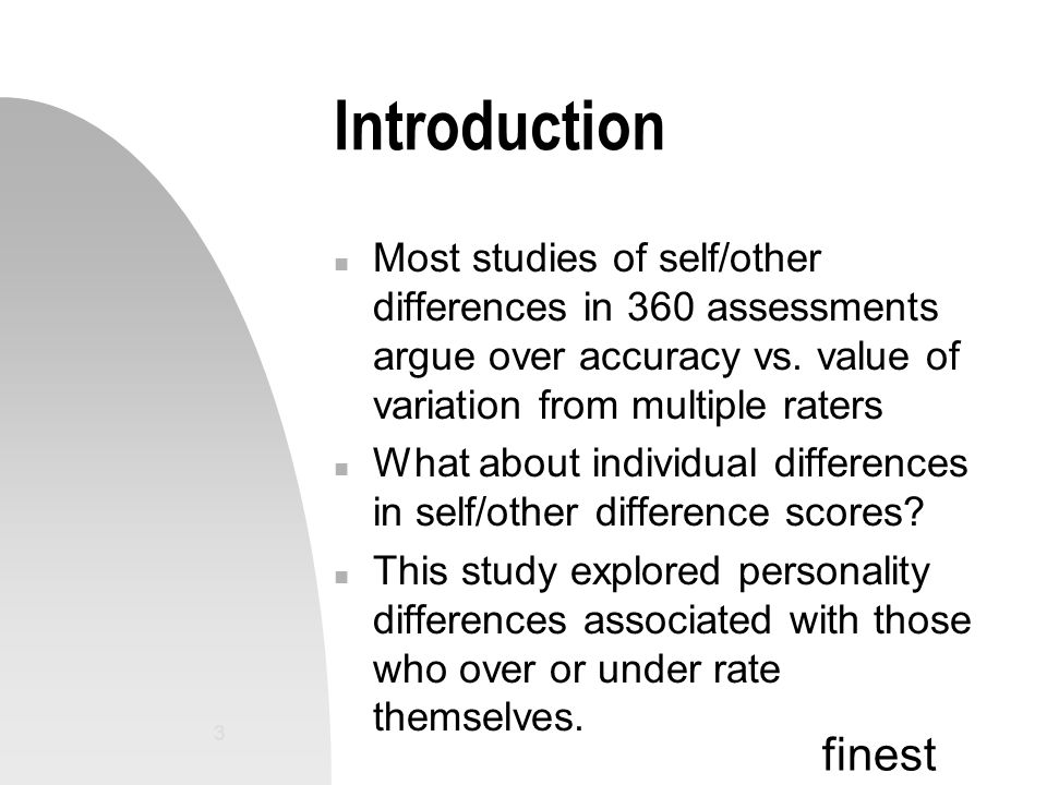 finest 3 Introduction n Most studies of self/other differences in 360 assessments argue over accuracy vs.