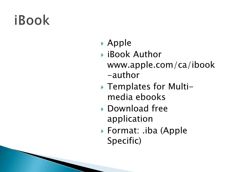 Apple iBook Author www.apple.com/ca/ibook -author Templates for Multi- media ebooks Download free application Format:.iba (Apple Specific)